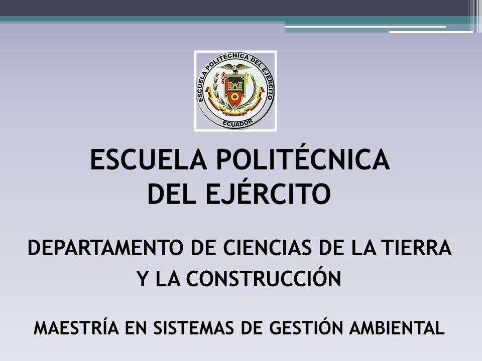 ESCUELA POLITÉCNICA DEL EJÉRCITO DEPARTAMENTO DE CIENCIAS DE LA TIERRA Y LA CONSTRUCCIÓN MAESTRÍA EN SISTEMAS DE GESTIÓN AMBIENTAL