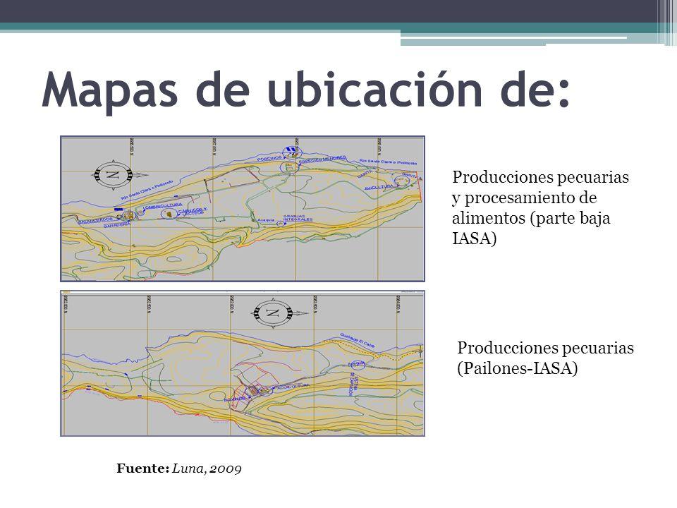 Mapas de ubicación de: Producciones pecuarias y procesamiento de alimentos (parte baja IASA) Fuente: Luna, 2009 Producciones pecuarias (Pailones-IASA)