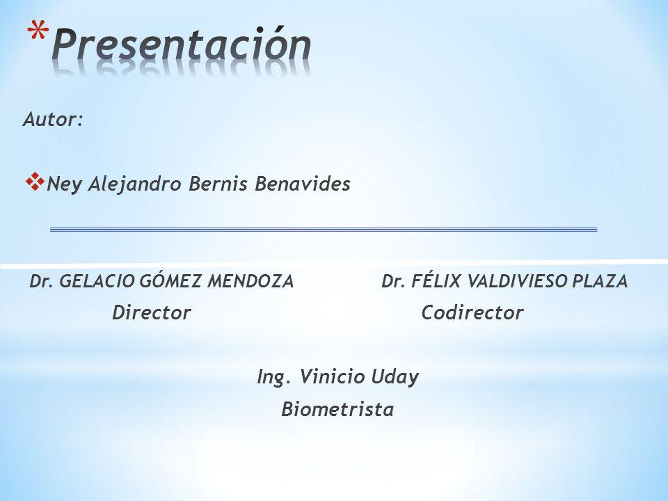 Autor: Ney Alejandro Bernis Benavides Dr. GELACIO GÓMEZ MENDOZA Dr. FÉLIX VALDIVIESO PLAZA Director Codirector Ing. Vinicio Uday Biometrista