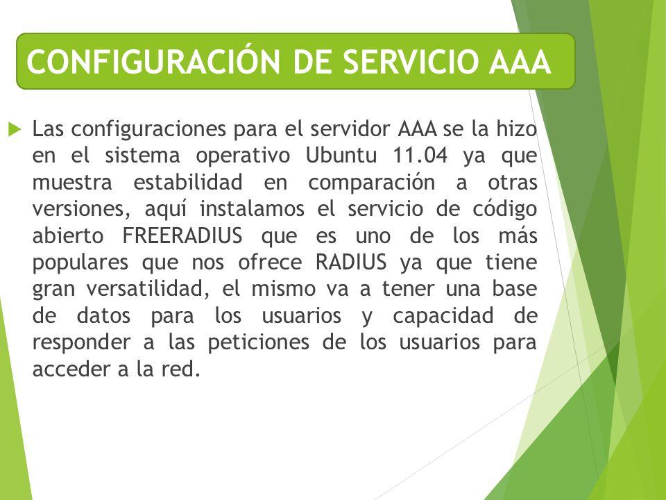 Las configuraciones para el servidor AAA se la hizo en el sistema operativo Ubuntu 11.04 ya que muestra estabilidad en comparación a otras versiones,