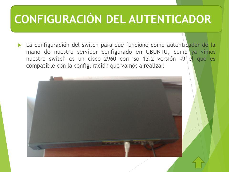 La configuración del switch para que funcione como autenticador de la mano de nuestro servidor configurado en UBUNTU, como ya vimos nuestro switch es