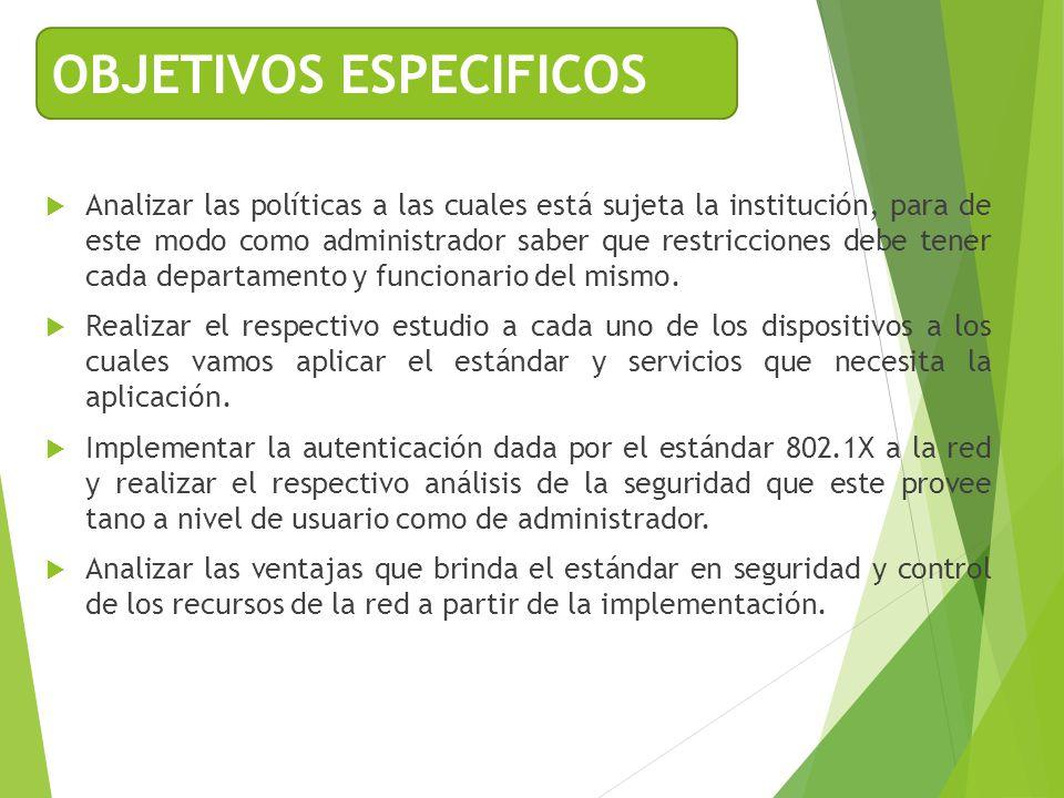 Analizar las políticas a las cuales está sujeta la institución, para de este modo como administrador saber que restricciones debe tener cada departame