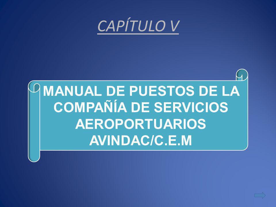 CAPÍTULO V MANUAL DE PUESTOS DE LA COMPAÑÍA DE SERVICIOS AEROPORTUARIOS AVINDAC/C.E.M
