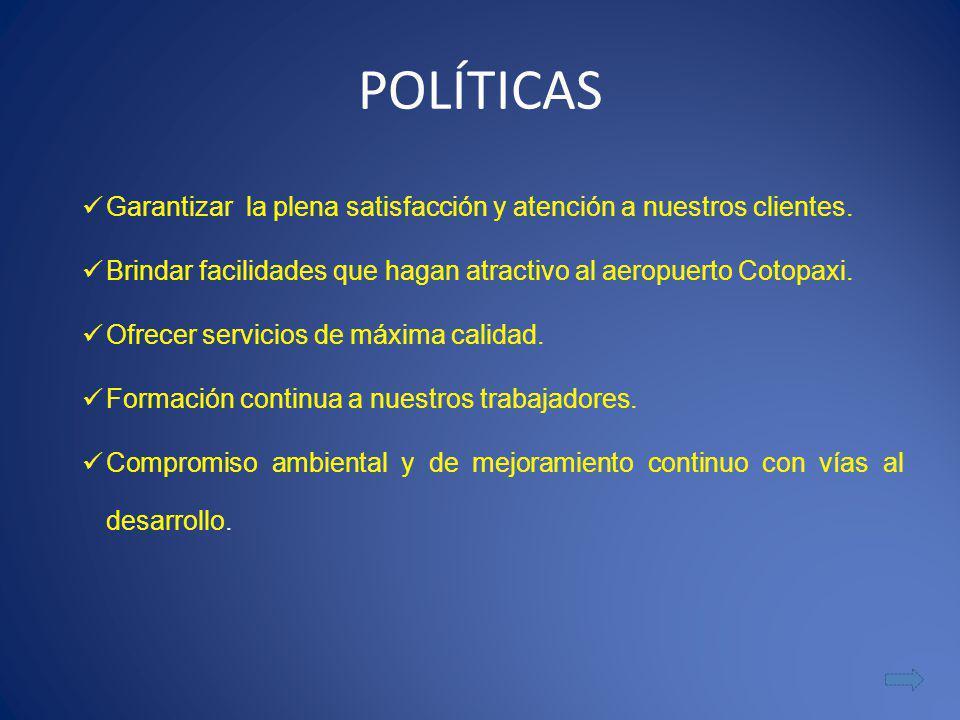 POLÍTICAS Garantizar la plena satisfacción y atención a nuestros clientes.