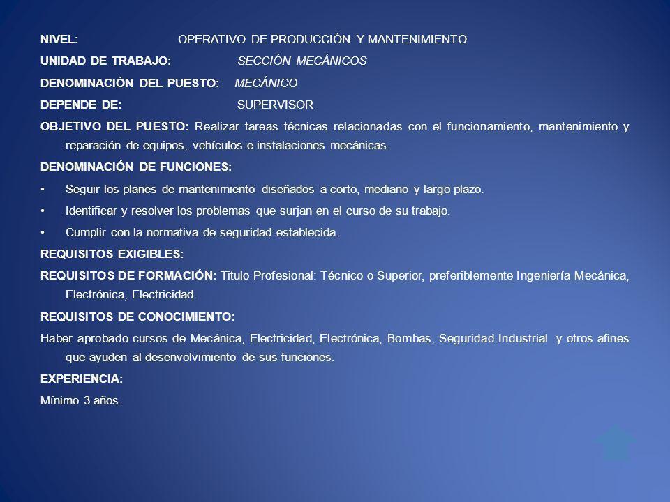 NIVEL: OPERATIVO DE PRODUCCIÓN Y MANTENIMIENTO UNIDAD DE TRABAJO: SECCIÓN MECÁNICOS DENOMINACIÓN DEL PUESTO: MECÁNICO DEPENDE DE: SUPERVISOR OBJETIVO