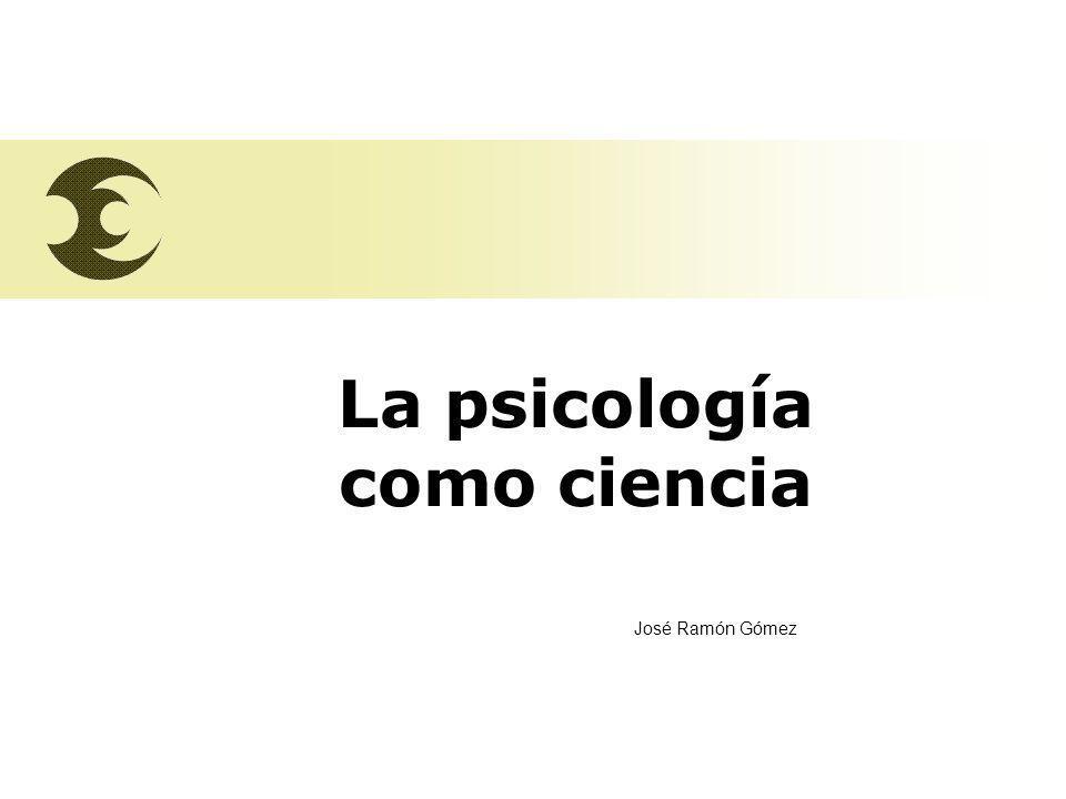 José Ramón Gómez La psicología como ciencia José Ramón Gómez