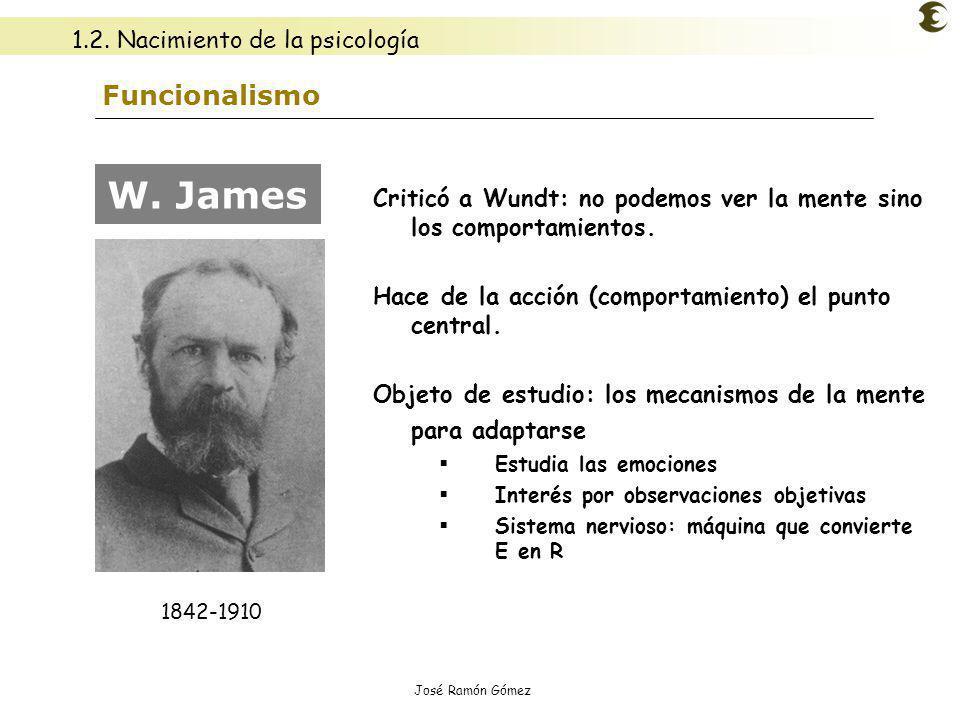José Ramón Gómez Funcionalismo Criticó a Wundt: no podemos ver la mente sino los comportamientos. Hace de la acción (comportamiento) el punto central.