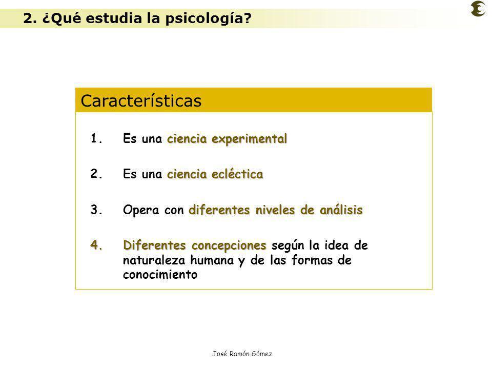 José Ramón Gómez Características ciencia experimental 1.Es una ciencia experimental ciencia ecléctica 2.Es una ciencia ecléctica diferentes niveles de