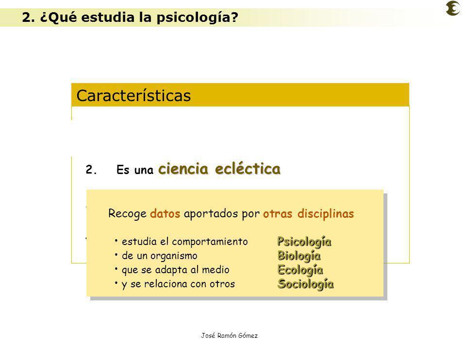José Ramón Gómez Características 1.Es una ciencia experimental ciencia ecléctica 2.Es una ciencia ecléctica 3.Opera con diferentes niveles de análisis