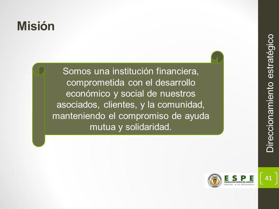 41 Misión Direccionamiento estratégico Somos una institución financiera, comprometida con el desarrollo económico y social de nuestros asociados, clientes, y la comunidad, manteniendo el compromiso de ayuda mutua y solidaridad.