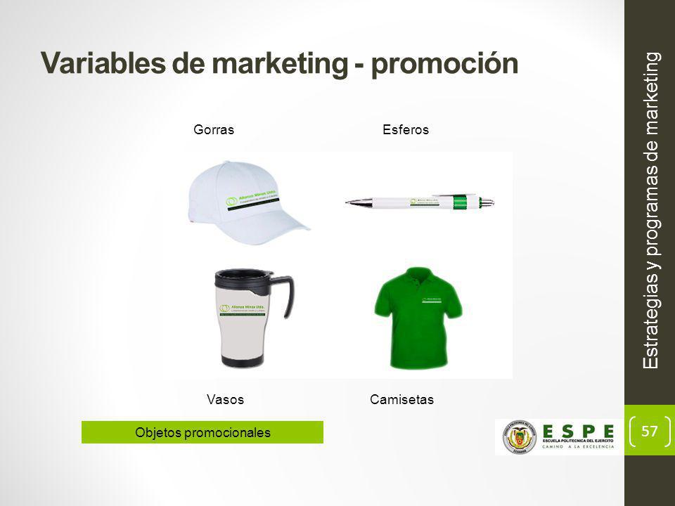 57 Variables de marketing - promoción Estrategias y programas de marketing GorrasEsferos VasosCamisetas Objetos promocionales