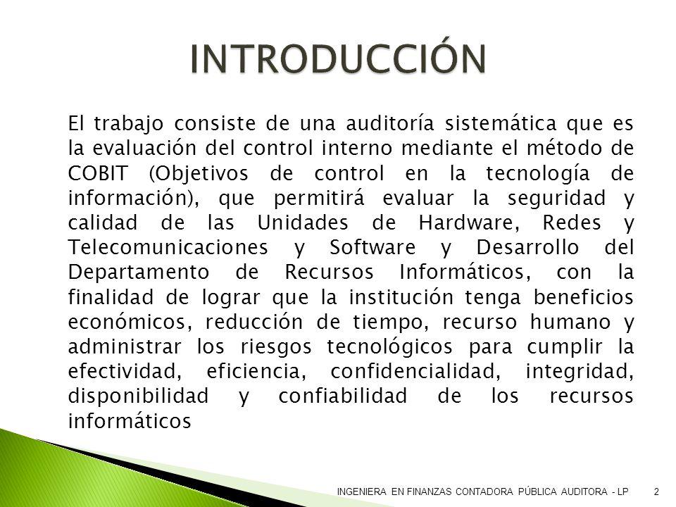 El trabajo consiste de una auditoría sistemática que es la evaluación del control interno mediante el método de COBIT (Objetivos de control en la tecn
