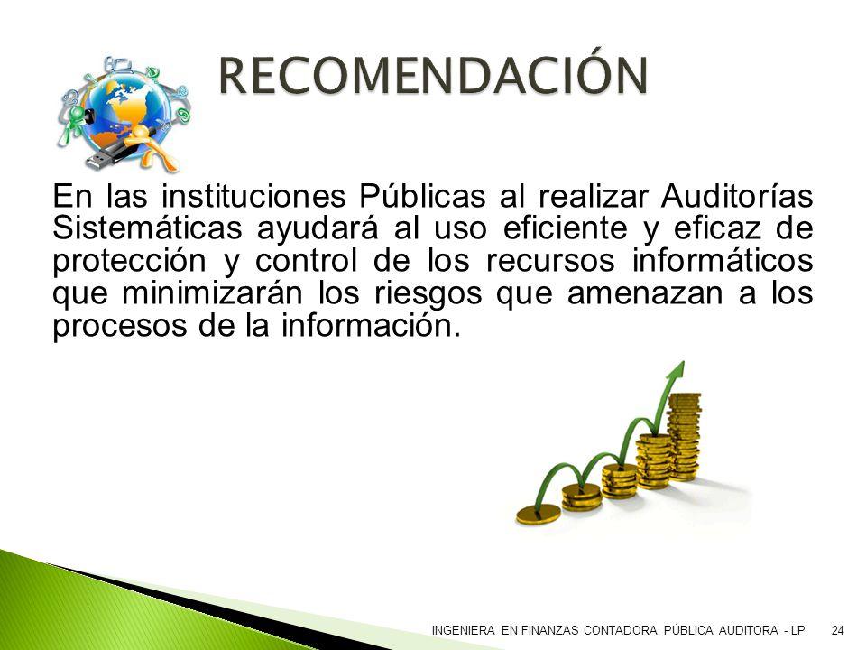 En las instituciones Públicas al realizar Auditorías Sistemáticas ayudará al uso eficiente y eficaz de protección y control de los recursos informátic