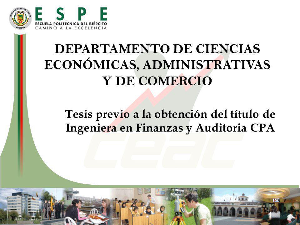 Tesis previo a la obtención del título de Ingeniera en Finanzas y Auditoria CPA DEPARTAMENTO DE CIENCIAS ECONÓMICAS, ADMINISTRATIVAS Y DE COMERCIO