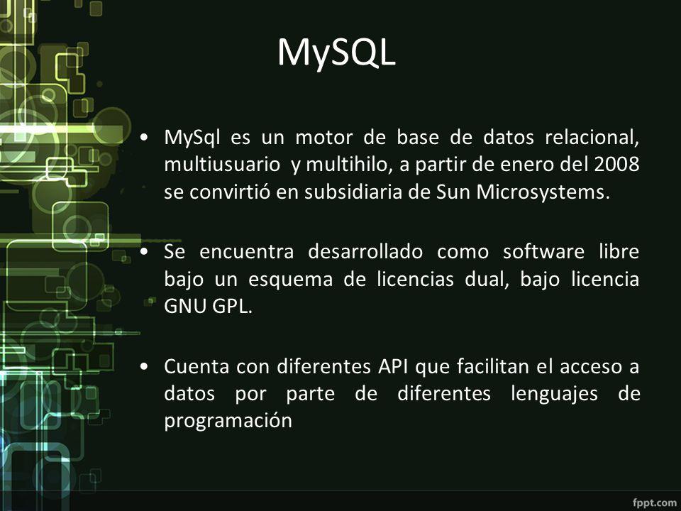 MySQL MySql es un motor de base de datos relacional, multiusuario y multihilo, a partir de enero del 2008 se convirtió en subsidiaria de Sun Microsyst