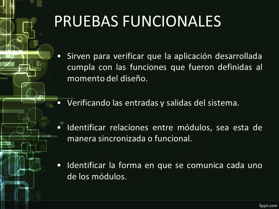 PRUEBAS FUNCIONALES Sirven para verificar que la aplicación desarrollada cumpla con las funciones que fueron definidas al momento del diseño. Verifica