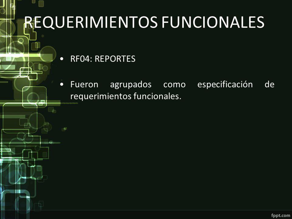 REQUERIMIENTOS FUNCIONALES RF04: REPORTES Fueron agrupados como especificación de requerimientos funcionales.