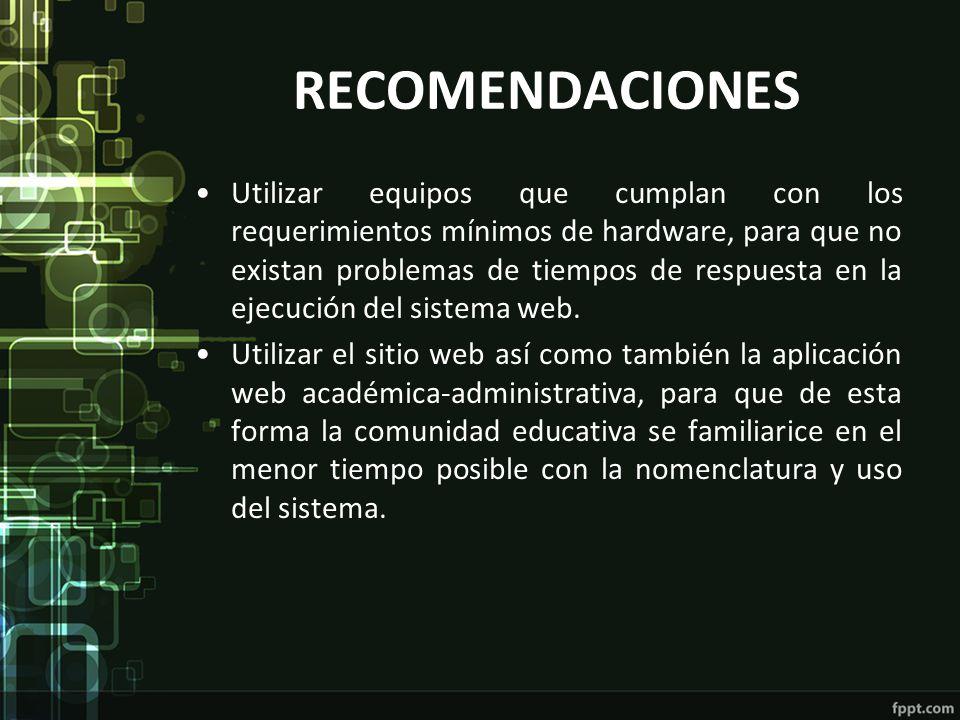 RECOMENDACIONES Utilizar equipos que cumplan con los requerimientos mínimos de hardware, para que no existan problemas de tiempos de respuesta en la e