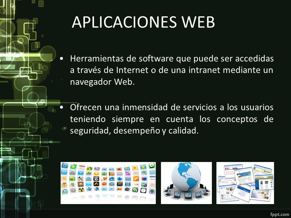 APLICACIONES WEB Herramientas de software que puede ser accedidas a través de Internet o de una intranet mediante un navegador Web. Ofrecen una inmens