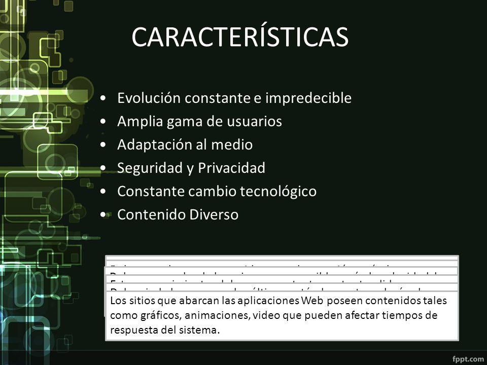 CARACTERÍSTICAS Evolución constante e impredecible Amplia gama de usuarios Adaptación al medio Seguridad y Privacidad Constante cambio tecnológico Con