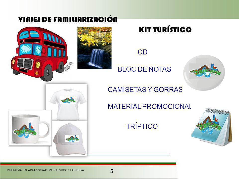 5 INGENIERÍA EN ADMINISTRACIÓN TURÍSTICA Y HOTELERA VIAJES DE FAMILIARIZACIÓN KIT TURÍSTICO CD BLOC DE NOTAS CAMISETAS Y GORRAS MATERIAL PROMOCIONAL TRÍPTICO