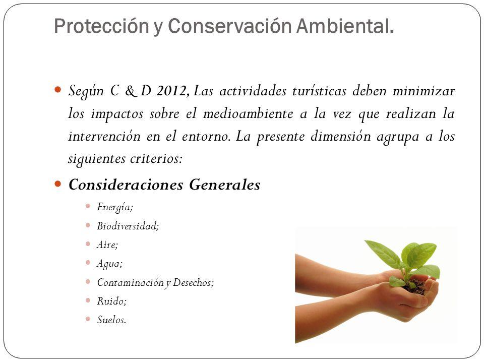 Protección y Conservación Ambiental. Según C & D 2012, Las actividades turísticas deben minimizar los impactos sobre el medioambiente a la vez que rea