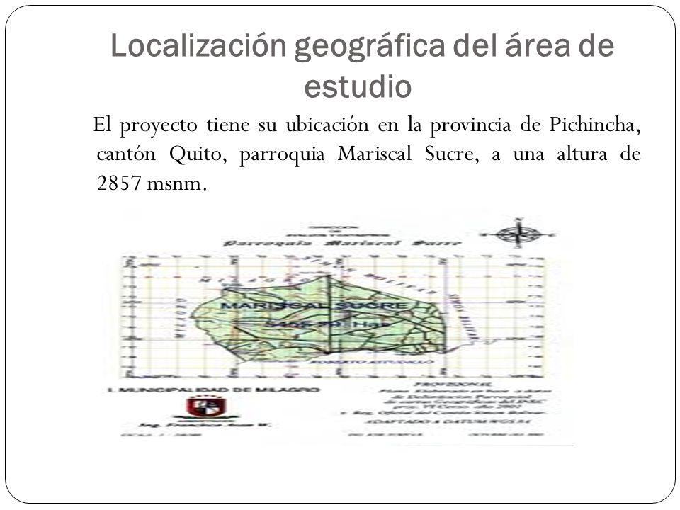 Localización geográfica del área de estudio El proyecto tiene su ubicación en la provincia de Pichincha, cantón Quito, parroquia Mariscal Sucre, a una