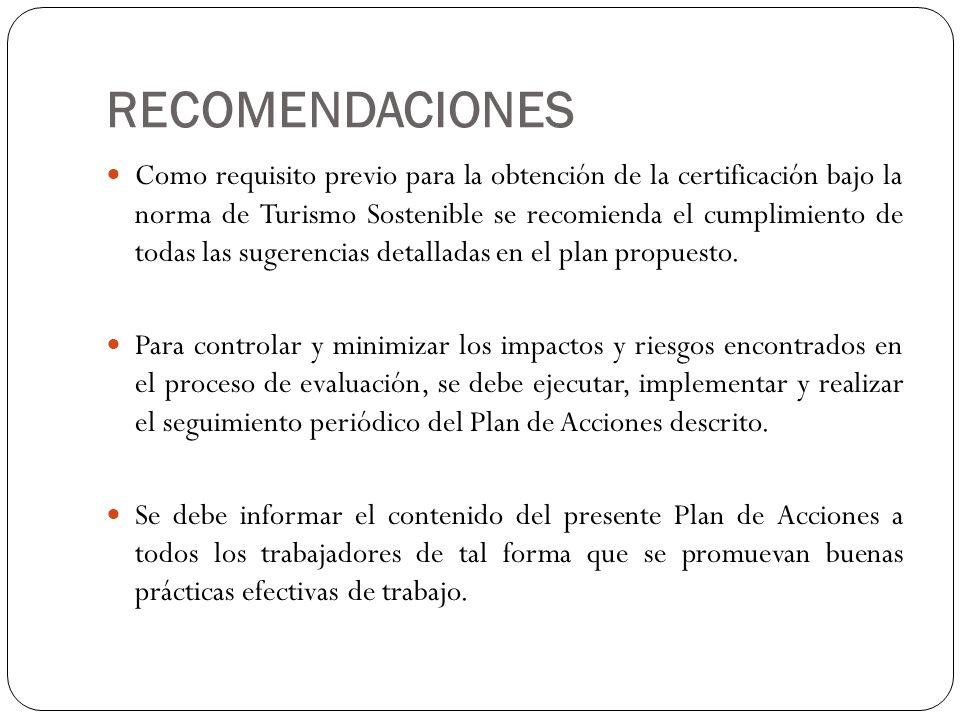 RECOMENDACIONES Como requisito previo para la obtención de la certificación bajo la norma de Turismo Sostenible se recomienda el cumplimiento de todas