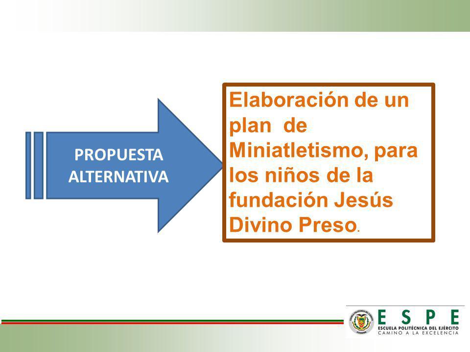 PROPUESTA ALTERNATIVA Elaboración de un plan de Miniatletismo, para los niños de la fundación Jesús Divino Preso.