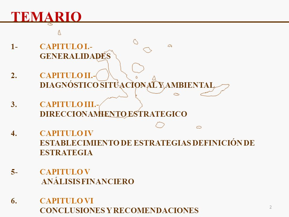 TEMARIO 1- CAPITULO I.- GENERALIDADES 2.CAPITULO II.- DIAGNÓSTICO SITUACIONAL Y AMBIENTAL 3.