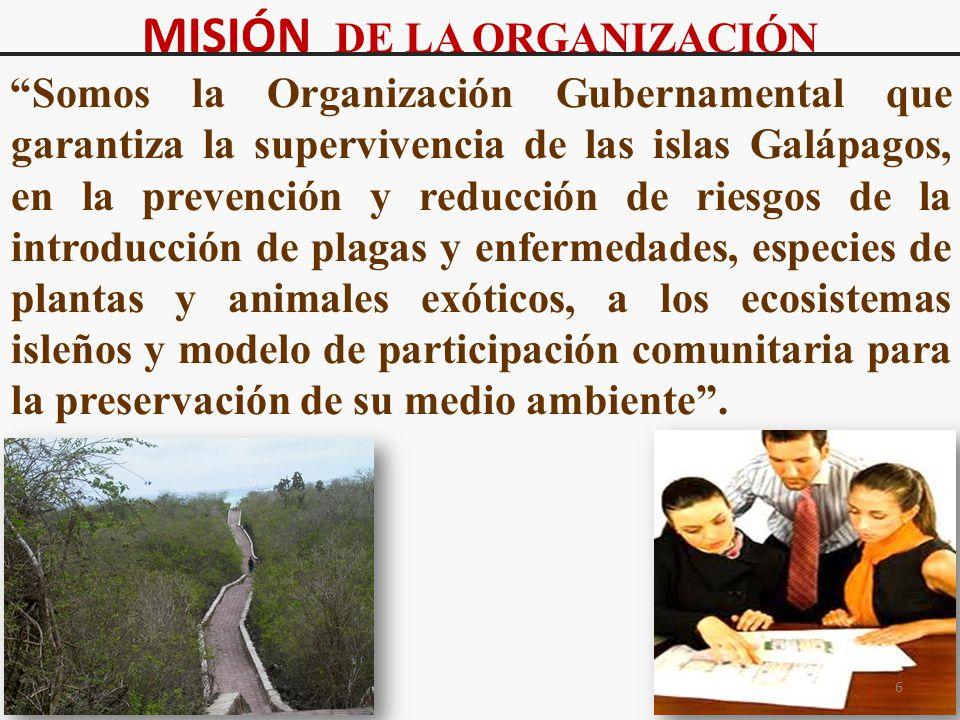 MISIÓN DE LA ORGANIZACIÓN Somos la Organización Gubernamental que garantiza la supervivencia de las islas Galápagos, en la prevención y reducción de r