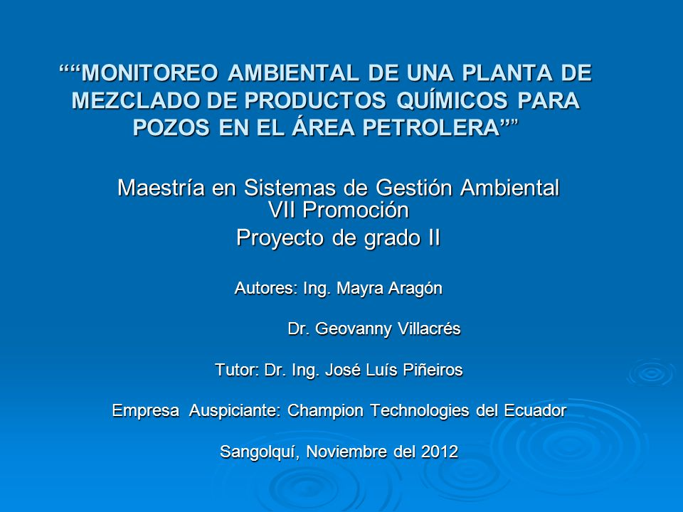 MONITOREO AMBIENTAL DE UNA PLANTA DE MEZCLADO DE PRODUCTOS QUÍMICOS PARA POZOS EN EL ÁREA PETROLERA Maestría en Sistemas de Gestión Ambiental VII Prom
