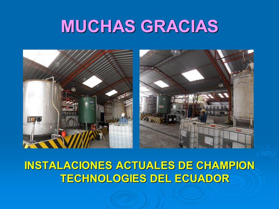 MUCHAS GRACIAS INSTALACIONES ACTUALES DE CHAMPION TECHNOLOGIES DEL ECUADOR