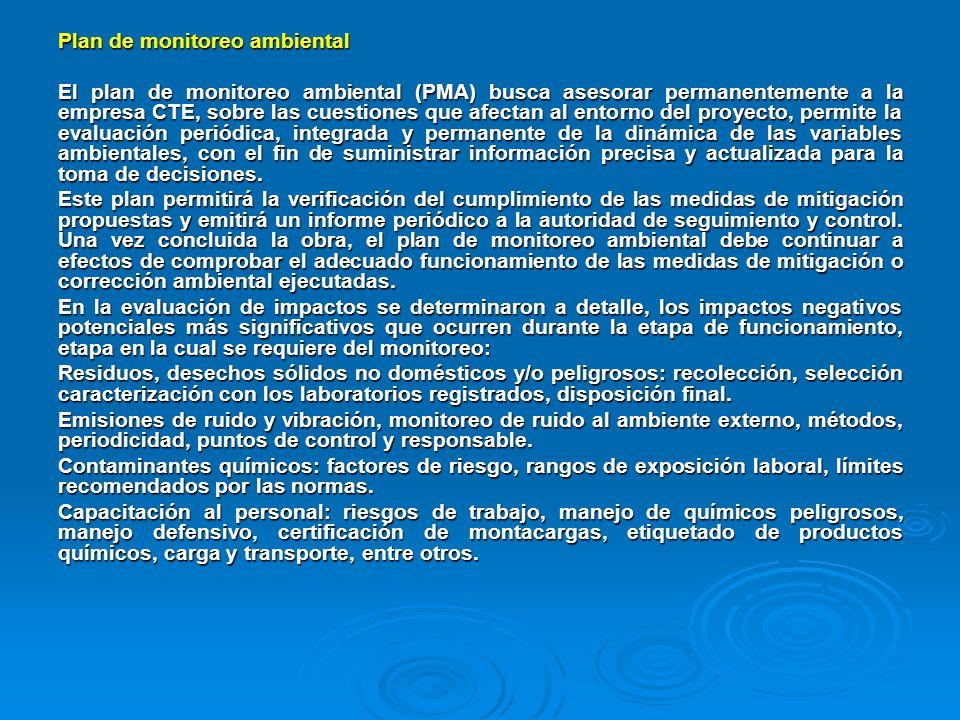 Plan de monitoreo ambiental El plan de monitoreo ambiental (PMA) busca asesorar permanentemente a la empresa CTE, sobre las cuestiones que afectan al