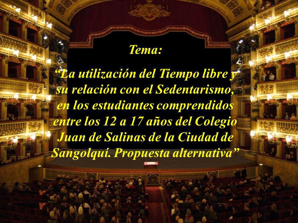 Tema: La utilización del Tiempo libre y su relación con el Sedentarismo, en los estudiantes comprendidos entre los 12 a 17 años del Colegio Juan de Salinas de la Ciudad de Sangolquí.