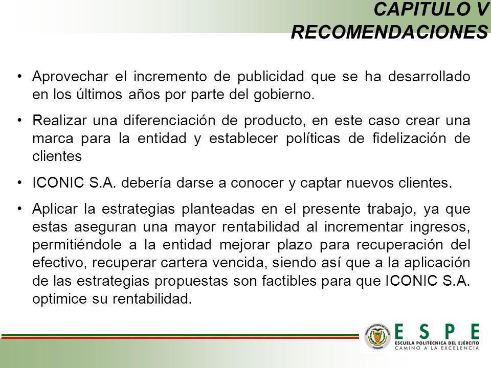 CAPITULO V RECOMENDACIONES Aprovechar el incremento de publicidad que se ha desarrollado en los últimos años por parte del gobierno. Realizar una dife