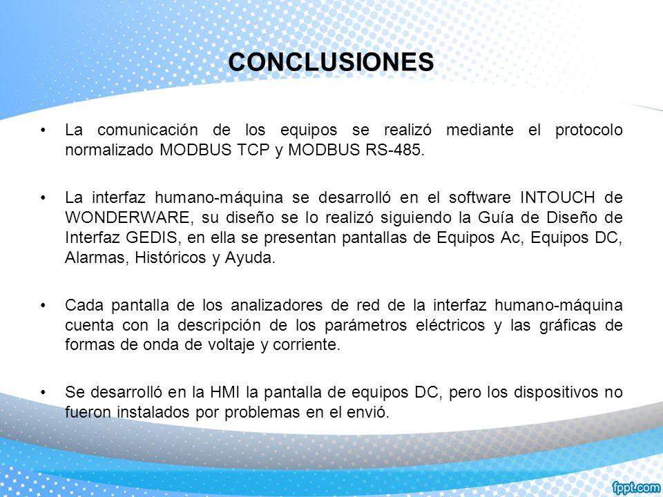 CONCLUSIONES La comunicación de los equipos se realizó mediante el protocolo normalizado MODBUS TCP y MODBUS RS-485. La interfaz humano-máquina se des