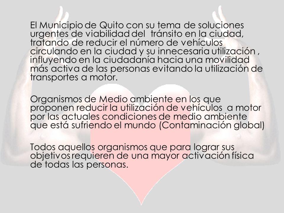 El Municipio de Quito con su tema de soluciones urgentes de viabilidad del tránsito en la ciudad, tratando de reducir el número de vehículos circulando en la ciudad y su innecesaria utilización, influyendo en la ciudadanía hacia una movilidad más activa de las personas evitando la utilización de transportes a motor.