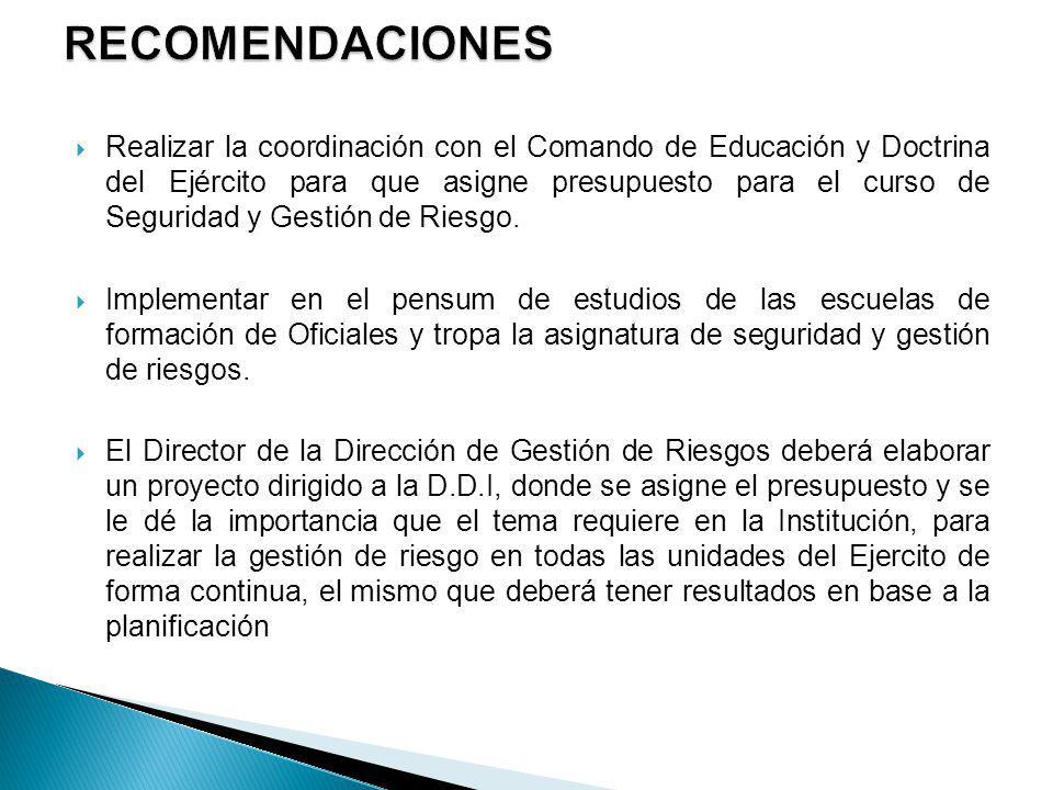 Realizar la coordinación con el Comando de Educación y Doctrina del Ejército para que asigne presupuesto para el curso de Seguridad y Gestión de Riesg