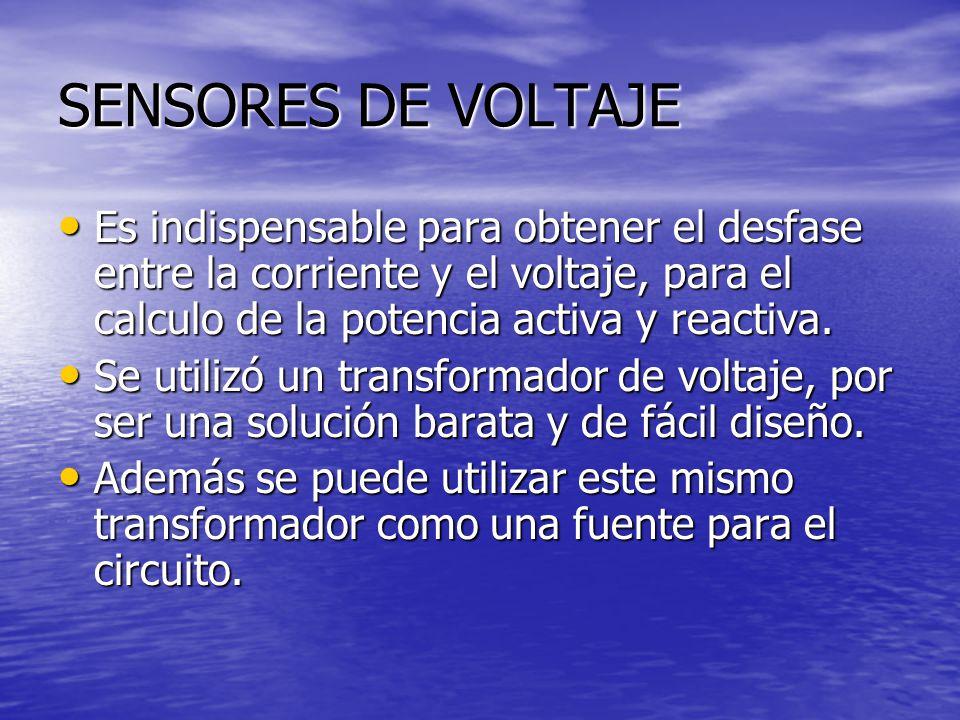 SENSORES DE VOLTAJE Es indispensable para obtener el desfase entre la corriente y el voltaje, para el calculo de la potencia activa y reactiva. Es ind
