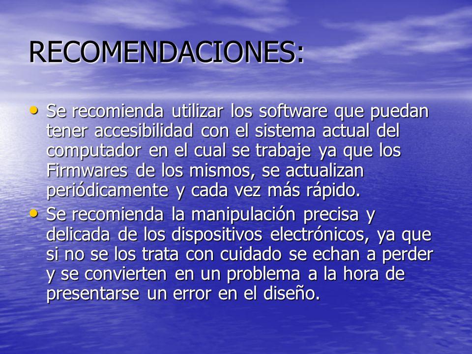RECOMENDACIONES: Se recomienda utilizar los software que puedan tener accesibilidad con el sistema actual del computador en el cual se trabaje ya que