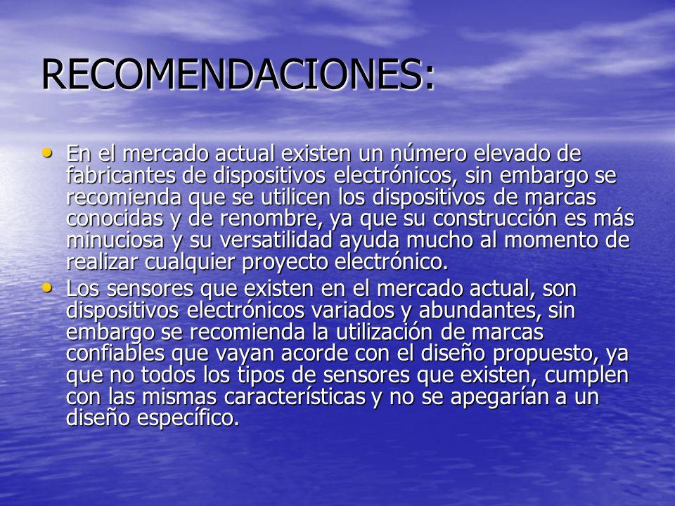 RECOMENDACIONES: En el mercado actual existen un número elevado de fabricantes de dispositivos electrónicos, sin embargo se recomienda que se utilicen