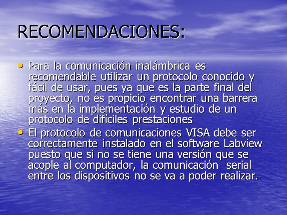 RECOMENDACIONES: Para la comunicación inalámbrica es recomendable utilizar un protocolo conocido y fácil de usar, pues ya que es la parte final del pr