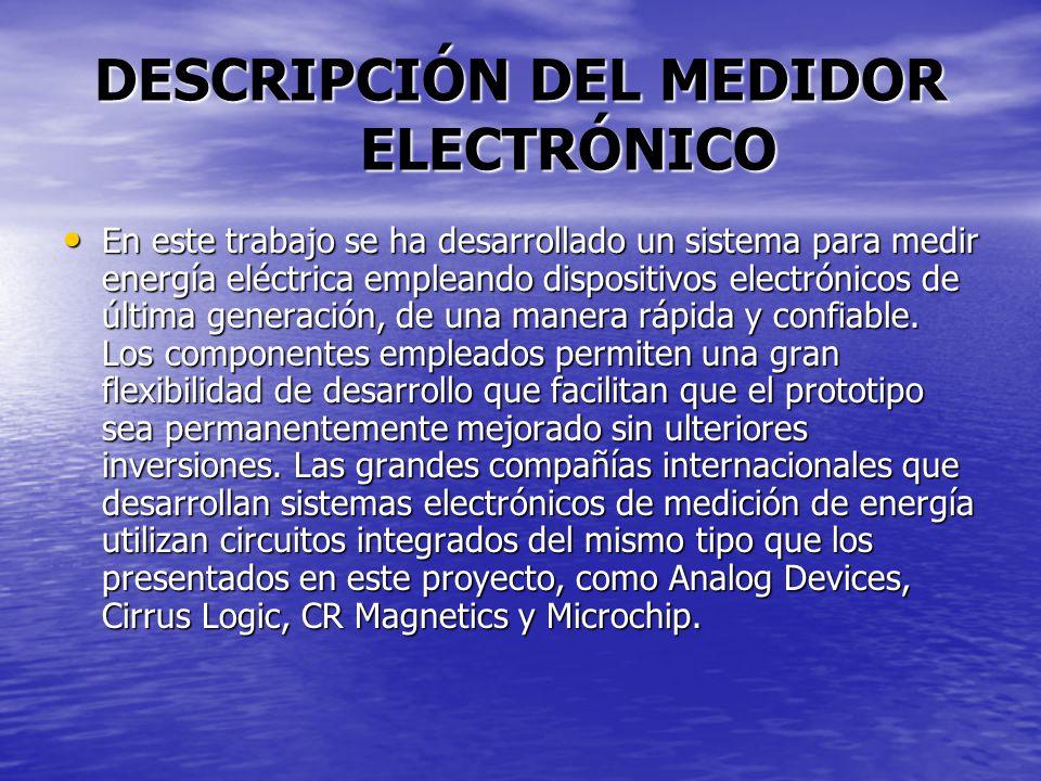 DESCRIPCIÓN DEL MEDIDOR ELECTRÓNICO En este trabajo se ha desarrollado un sistema para medir energía eléctrica empleando dispositivos electrónicos de