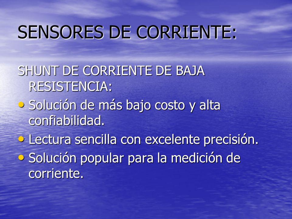 SENSORES DE CORRIENTE: SHUNT DE CORRIENTE DE BAJA RESISTENCIA: Solución de más bajo costo y alta confiabilidad. Solución de más bajo costo y alta conf