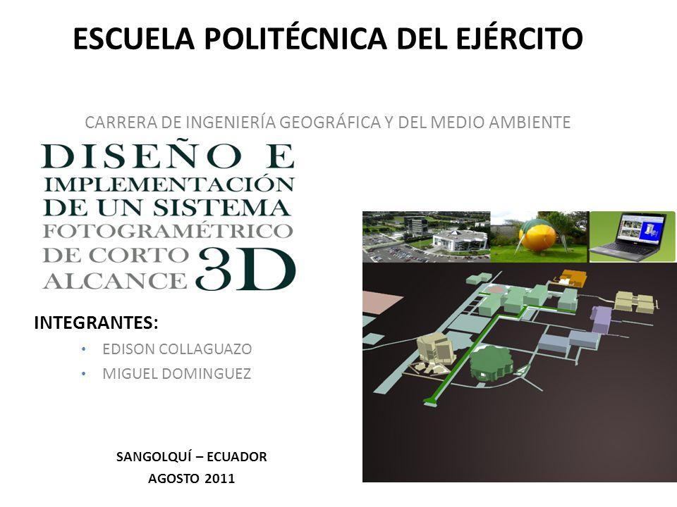ESCUELA POLITÉCNICA DEL EJÉRCITO CARRERA DE INGENIERÍA GEOGRÁFICA Y DEL MEDIO AMBIENTE INTEGRANTES: EDISON COLLAGUAZO MIGUEL DOMINGUEZ SANGOLQUÍ – ECUADOR AGOSTO 2011