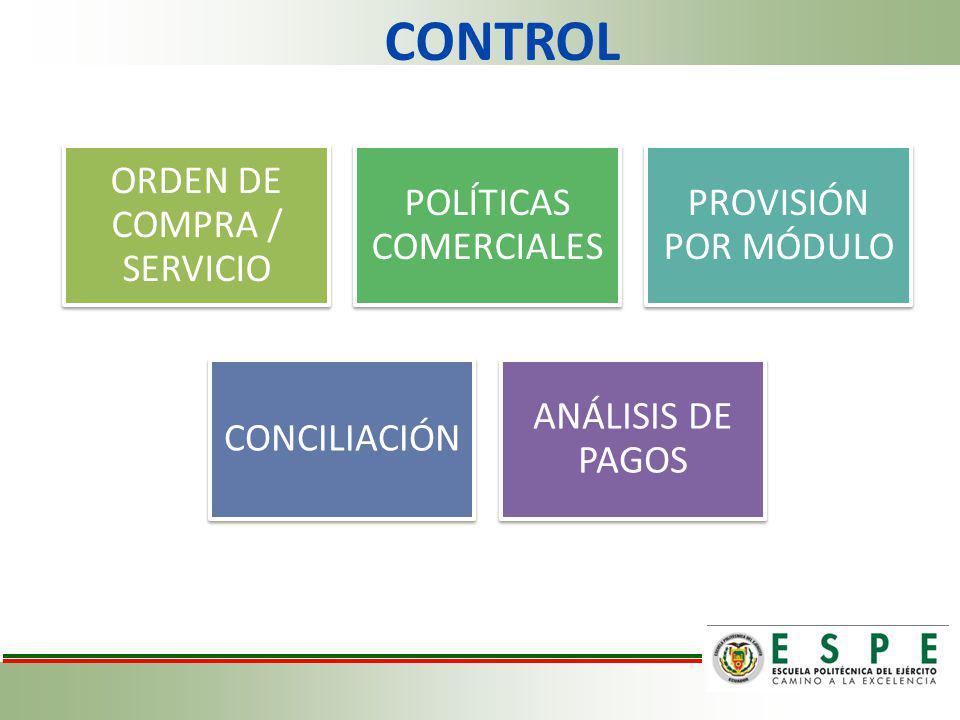 CONTROL ORDEN DE COMPRA / SERVICIO POLÍTICAS COMERCIALES PROVISIÓN POR MÓDULO CONCILIACIÓN ANÁLISIS DE PAGOS