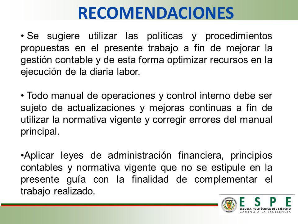 RECOMENDACIONES Se sugiere utilizar las políticas y procedimientos propuestas en el presente trabajo a fin de mejorar la gestión contable y de esta fo