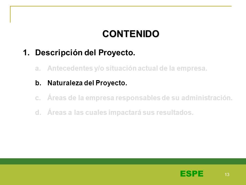 13 ESPE CONTENIDO 1.Descripción del Proyecto. a.Antecedentes y/o situación actual de la empresa. b.Naturaleza del Proyecto. c.Áreas de la empresa resp