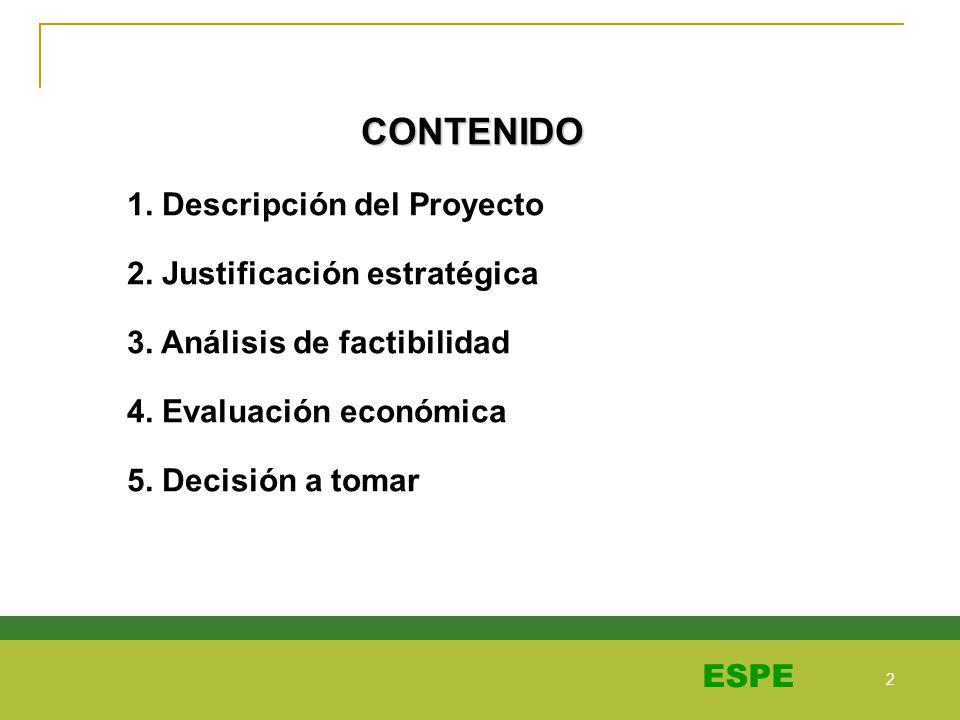2 2 ESPE CONTENIDO 1. Descripción del Proyecto 2. Justificación estratégica 3. Análisis de factibilidad 4. Evaluación económica 5. Decisión a tomar